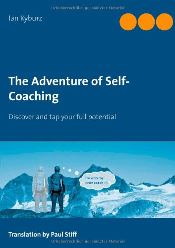 The Adventure of Self-Coaching: Discover and tap your full..